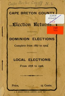 Cape Breton county election returns: Dominions elections complete from 1867 to 1904; local electi...