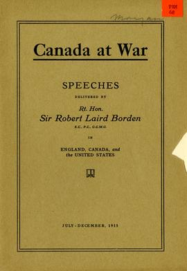 Canada at War: Speeches Delivered by Rt. Hon. Sir Robert Laird Borden in England, Canada, and the...