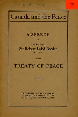 Canada and the Peace; A speech by The Rt. Hon. Sir Robert Laird Borden, K.C. P.C. on the Treaty o...