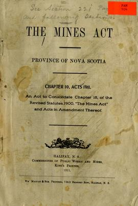 The Mines Act, Province of Nova Scotia: Chapter 10, Acts 1911: An act to consolidate Chapter 18, ...